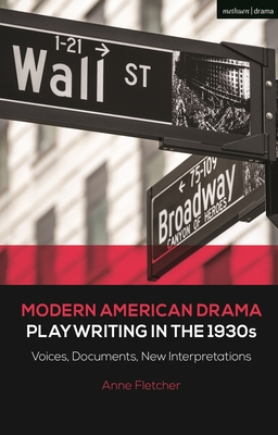 Modern American Drama: Playwriting in the 1930s: Voices, Documents, New Interpretations - Fletcher, Anne, and Murphy, Brenda (Editor), and Listengarten, Julia (Editor)