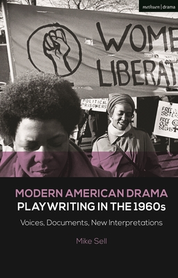 Modern American Drama: Playwriting in the 1960s: Voices, Documents, New Interpretations - Sell, Mike, and Murphy, Brenda (Editor), and Listengarten, Julia (Editor)