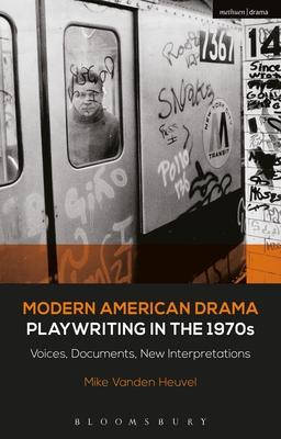 Modern American Drama: Playwriting in the 1970s: Voices, Documents, New Interpretations - Heuvel, Michael Vanden, and Murphy, Brenda (Editor), and Listengarten, Julia (Editor)