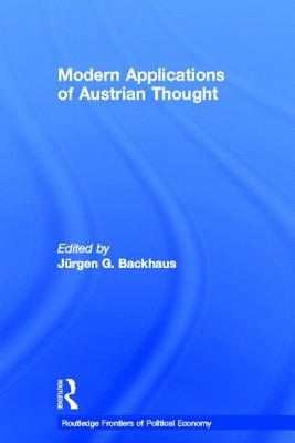 Modern Applications of Austrian Thought - Backhaus, Jurgen G. (Editor)