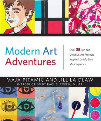 Modern Art Adventures: Over 35 Fun and Creative Art Projects Inspired by Modern Masterpieces - Laidlaw, Jill, and Ropeik, Rachel