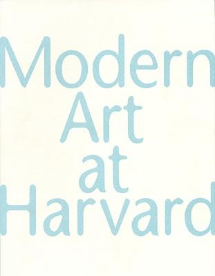 Modern Art at Harvard - Jones, Caroline A