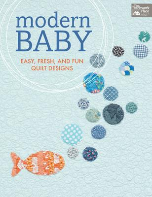 Modern Baby: Easy, Fresh, and Fun Quilt Designs - That Patchwork Place