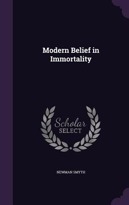Modern Belief in Immortality - Smyth, Newman