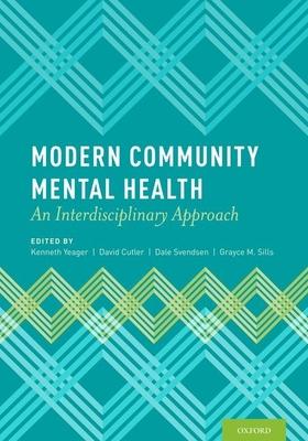 Modern Community Mental Health: An Interdisciplinary Approach - Yeager, Kenneth (Editor), and Cutler, David (Editor), and Svendsen, Dale (Editor)