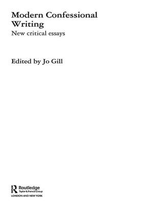 Modern Confessional Writing: New Critical Essays - Gill, Jo, Professor (Editor)