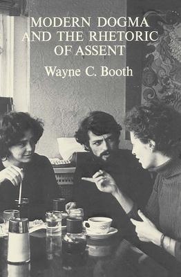 Modern Dogma and the Rhetoric of Assent - Booth, Wayne C