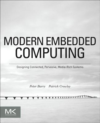 Modern Embedded Computing: Designing Connected, Pervasive, Media-Rich Systems - Barry, Peter, and Crowley, Patrick, Col.