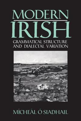 Modern Irish: Grammatical Structure and Dialectal Variation - Osiadhail, Micheal