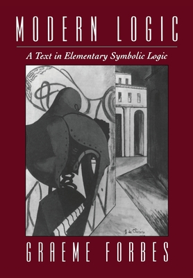 Modern Logic: A Text in Elementary Symbolic Logic - Forbes, Graeme