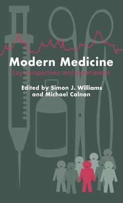 Modern Medicine - Williams, Simon J Professor (Editor), and Calnan, Michael (Editor), and Simon J Williams University of Warwick Michael Calnan...