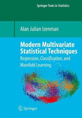 Modern Multivariate Statistical Techniques: Regression, Classification, and Manifold Learning - Izenman, Alan J