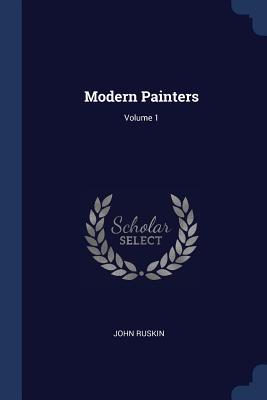 Modern Painters; Volume 1 - Ruskin, John