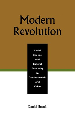 Modern Revolution: Social Change and Cultural Continuity in Czechoslovakia and China - Brook, Daniel