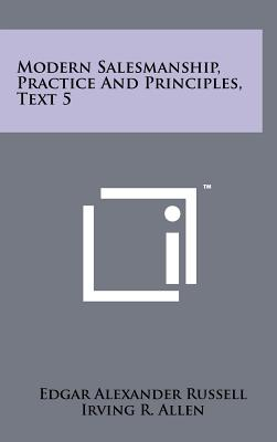 Modern Salesmanship, Practice and Principles, Text 5 - Russell, Edgar Alexander (Editor), and Allen, Irving Ross (Editor)