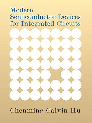 Modern Semiconductor Devices for Integrated Circuits - Hu, Chenming C