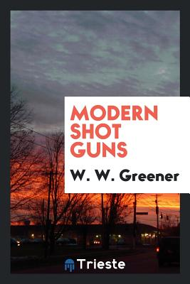 Modern Shot Guns - Greener, W W