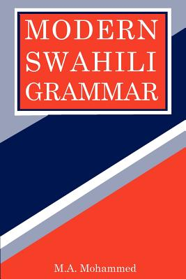 Modern Swahili Grammar - Mohamed, Mohamed Abdulla, PhD, and Mohammed, M A