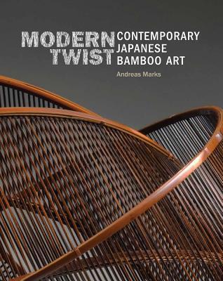Modern Twist: Contemporary Japanese Bamboo Art - Marks, Andreas