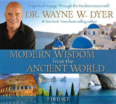 Modern Wisdom from the Ancient World: A Spiritual Voyage through the Mediterranean with Dr Wayne Dyer - Dyer, Wayne
