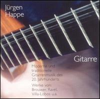 Moderne und traditionelle Gitarrenmusik des 20. Jahrunderts - J�rgen Happe (guitar)