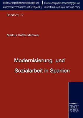 Modernisierung Und Sozialarbeit in Spanien - Hoffer-Mehlmer, Markus, and Herrmann, Peter (Editor), and Chen, Ming-Fang (Editor)