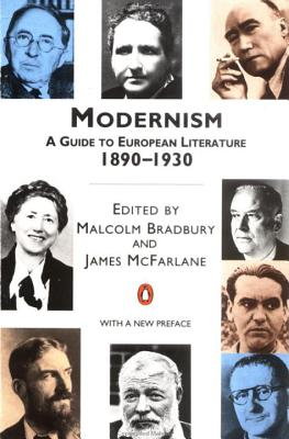 Modernism: A Guide to European Literature 1890-1930 - Bradbury, Malcolm, and Bradbury, Malcolm (Editor), and McFarlane, James (Editor)