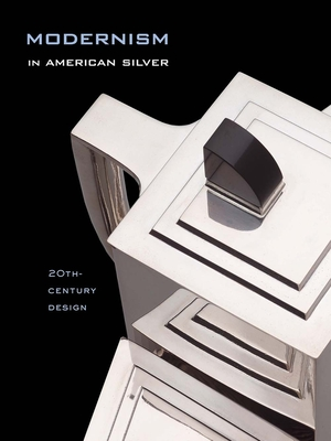 Modernism in American Silver: 20th-Century Design - Stern, Jewel, and Tucker, Kevin W (Editor), and Venable, Charles (Editor)