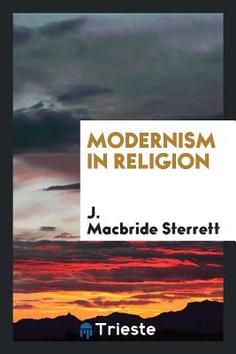Modernism in Religion - Sterrett, J MacBride