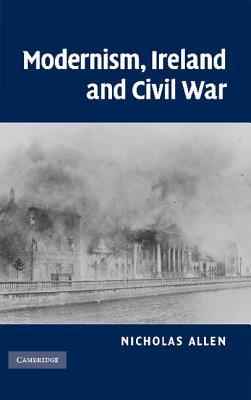 Modernism, Ireland and Civil War - Allen, Nicholas