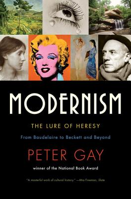 Modernism: The Lure of Heresy: From Baudelaire to Beckett and Beyond - Gay, Peter