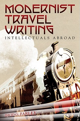 Modernist Travel Writing: Intellectuals Abroad - Farley, David