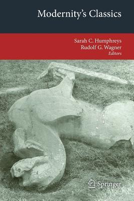 Modernity's Classics - Humphreys, Sarah C (Editor), and Wagner, Rudolf G (Editor)