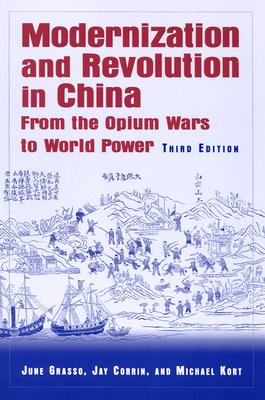 Modernization and Revolution in China: From the Opium Wars to World Power - Grasso, June, and Corrin, Jay P, and Kort, Michael, Professor