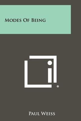 Modes of Being - Weiss, Paul, Professor, PhD