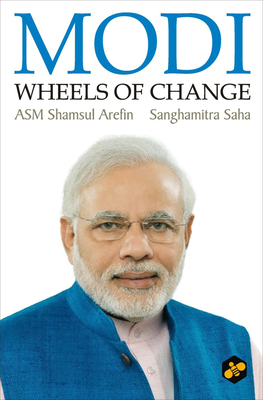 Modi: Wheels of Change - Saha, Sanghamitra, and Arefin, A. S. M. Shamsul