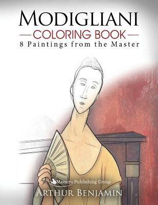 Modigliani Coloring Book: 8 Paintings from the Master - Benjamin, Arthur, Ph.D.