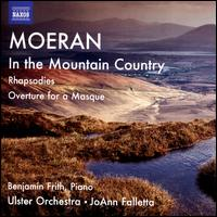 Moeran: In the Mountain Country; Rhapsodies; Overture for a Masque - Benjamin Frith (piano); Ulster Orchestra; JoAnn Falletta (conductor)