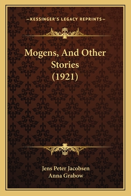Mogens, and Other Stories (1921) - Jacobsen, Jens Peter, and Grabow, Anna (Translated by)