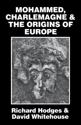 Mohammed, Charlemagne, and the Origins of Europe: The Pirenne Thesis in the Light of Archaeology - Hodges, Richard, and Whitehouse, David