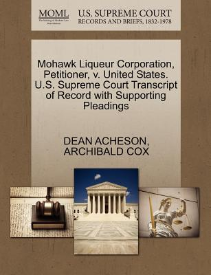 Mohawk Liqueur Corporation, Petitioner, V. United States. U.S. Supreme Court Transcript of Record with Supporting Pleadings - Acheson, Dean, and Cox, Archibald