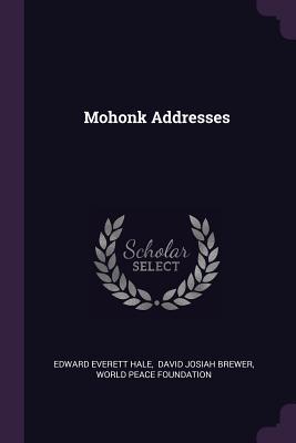 Mohonk Addresses - Hale, Edward Everett, and David Josiah Brewer (Creator), and World Peace Foundation (Creator)