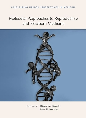 Molecular Approaches to Reproductive and Newborn Medicine: A Subject Collection from Cold Spring Harbor Perspectives in Medicine - Bianchi, Diana W, MD (Editor)