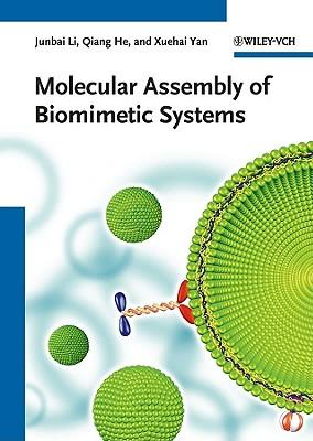 Molecular Assembly of Biomimetic Systems - Li, Junbai, and He, Qiang, and Yan, Xuehai