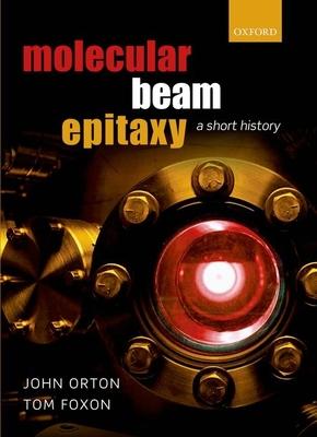Molecular Beam Epitaxy: A Short History - Orton, John, and Foxon, Tom