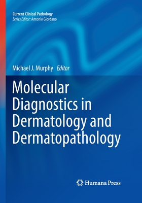 Molecular Diagnostics in Dermatology and Dermatopathology - Murphy, Michael J (Editor)