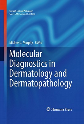 Molecular Diagnostics in Dermatology and Dermatopathology - Murphy, Michael J. (Editor)