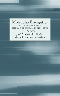 Molecular Energetics: Condensed-Phase Thermochemical Techniques - Martinho Simoes, Jose a