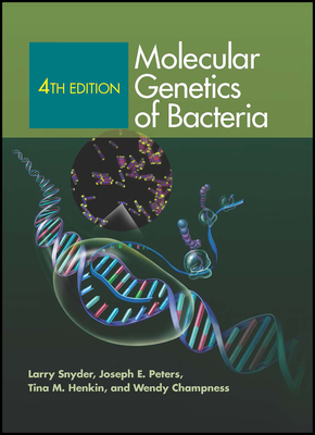 Molecular Genetics of Bacteria - Snyder, Larry, Rev., and Peters, Joseph E, and Henkin, Tina M
