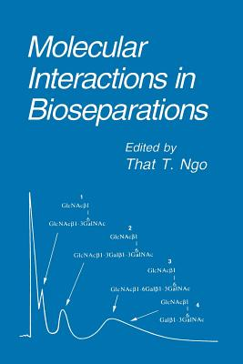 Molecular Interactions in Bioseparations - Ngo, That T. (Editor)